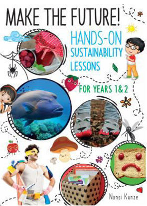 Picture of Make the Future! Hands-On Sustainability Lessons for Years 1 & 2
